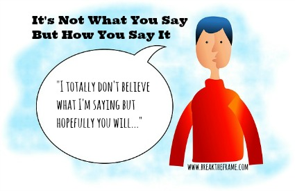 It's Not What You Say; It's How You Say It